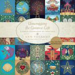 Unwrapping the Greatest Gift : A Family Celebration of Christmas - Ann Voskamp
