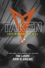 Taken : Left Behind: The Young Trib Force - Dr Tim LaHaye