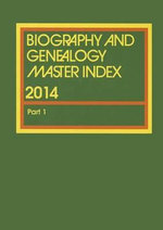 Biography and Genealogy Master Index, Part 1 : A Consolidated Index to More Than 250,000 Biographical Sketches in Current and Retrospective Biographical Dictionaries