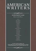 American Writers, Supplement XXIII : A Collection of Critical Literary and Biographical Articles That Cover Hundreds of Notable Authors from the 17th Century to the Present Day.
