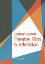 Contemporary Theatre, Film and Television, Volume 122 : A Biographical Guide Featuring Performers, Directors, Writers, Producers, Designers, Managers, Choreographers, Techicians, Composers, Executives, Dancers, and Critics in the United States, Canada, Great Britian and the World