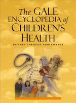 GALE ENCY OF CHILDRENS HEALTH : INFANCY THRGH ADOLESCNCE 2 4V - Jacqueline L Longe