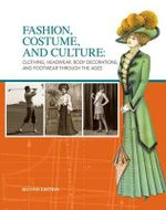 Fashion, Costume, and Culture : Clothing, Headwear, Body Decorations, and Footwear Through the Ages, 6 Volume Set