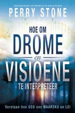 Hoe Om Drome En Visioene Te Interpreteer : Verstaan Hoe God Ons Waarsku En Lei - Perry Stone