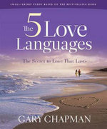 The Five Love Languages (Workbook Edition) :  How to Express Heartfelt Commitment to Your Mate - Gary Chapman
