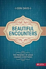 Beautiful Encounters : The Presence of Jesus Changes Everything (Member Book) - Erin Davis