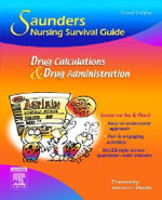 Saunders Nursing Survival Guide : Drug Calculations and Drug Administration - Cynthia C. Chernecky