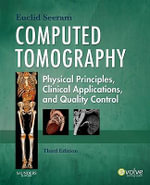 Computed Tomography : Physical Principles, Clinical Applications, and Quality Control - Euclid Seeram