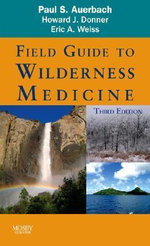 Field Guide to Wilderness Medicine : The Comprehensive Guide to Coping with Every Horse... - Paul S. Auerbach