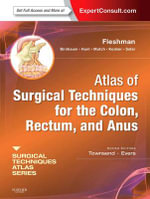 Atlas of Surgical Techniques for Colon, Rectum and Anus - James W. Fleshman