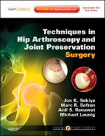 Techniques in Hip Arthroscopy and Joint Preservation Surgery : Expert Consult: Online and Print with DVD - Jon K. Sekiya