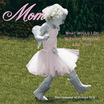 Mom : What Would I Do without Someone Like You? - Sellers Publishing