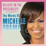 Believe in the Possibility : The Words of Michelle Obama - Michelle Obama