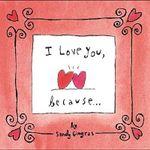 I Love You, Because ... - Sandy Gingras