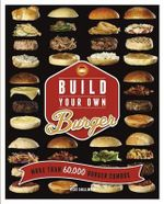 Build Your Own Burger : More Than 60,000 Burger Combos - Vicki Smallwood