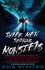 Three Men Seeking Monsters : Six Weeks in Pursuit of Werewolves, Lake Monsters, Giant Cats, Ghostly Devil Dogs, and Ape-Men - Nick Redfern
