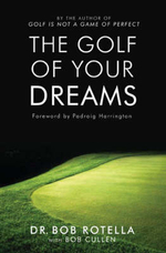 The Golf of Your Dreams - Bob Rotella