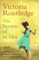 The Secrets Of St. Dee : A Village Full Of Ghosts, A House Full Of Secrets - Victoria Routledge