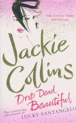 Drop Dead Beautiful : The Continuing Adventures of Lucky Santagelo - Jackie Collins