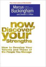 Now, Discover Your Strengths : How To Develop Your Talents And Those Of The People You Manage - Marcus Buckingham