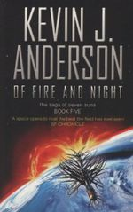 Of Fire and Night : The Saga of Seven Suns Series : Book 5 - Kevin J. Anderson