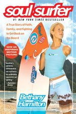 Soul Surfer : A True Story of Faith, Family, and Fighting to Get Back on the Board - Bethany Hamilton