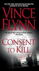 Consent to Kill : A Thriller - Vince Flynn
