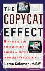 The Copycat Effect : How the Media and Popular Culture Trigger the Mayhem in Tomorrow's Headlines - Loren Coleman