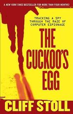 The Cuckoo's Egg : Tracking a Spy Through the Maze of Computer Espionage - Cliff Stoll