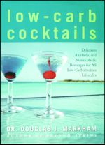 Low-Carb Cocktails : Delicious Alcoholic and Nonalcoholic Beverages for All Low-Carbohydrate Lifestyles - Douglas J. Markham
