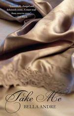Take Me : The Take Me Series : Book 1 - Bella Andre