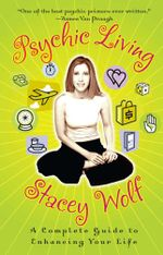Psychic Living : A Complete Guide to Enhancing Your Life - Stacey Wolf