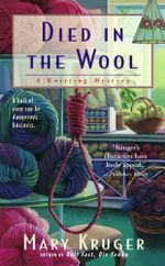 Died in the Wool : A Knitting Mystery - Mary Kruger