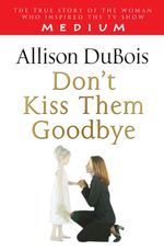 Don't Kiss Them Goodbye - Allison DuBois