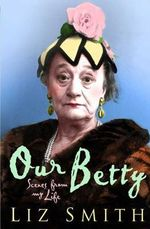 Our Betty : Scenes From My Life - Liz Smith