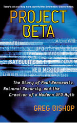 Project Beta : The Story of Paul Bennewitz, National Security, and the Creation of a Modern UFO Myth - Greg Bishop
