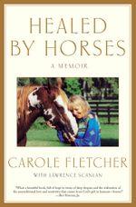 Healed by Horses : A Memoir - Carole Fletcher