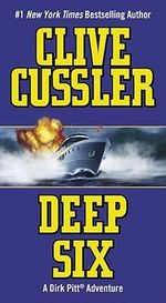 Deep Six : Dirk Pitt Series : Book 7 - Clive Cussler