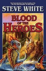 Blood of the Heroes - Steve White