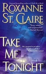 Take Me Tonight : Bullet Catchers (Paperback) - Roxanne St. Claire