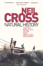 Natural History : How Far Would You Go For Your Own Flesh and Blood? - Neil Cross