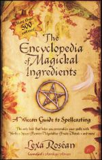 The Encyclopedia of Magickal Ingredients : A Wiccan Guide to Spellcasting - Lexa Rosean