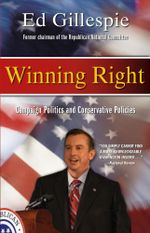Winning Right : Campaign Politics and Conservative Policies - Ed Gillespie