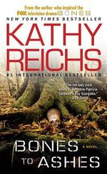 Bones to Ashes : Temperance Brennan Series : Book 10 - Kathy Reichs
