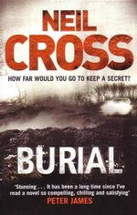 Burial : How Far Would You Go to Keep a Secret? - Neil Cross