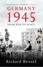 Germany 1945 : From War to Peace - Richard Bessel