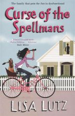 Curse of the Spellmans : The Family That Puts The Fun In Dysfunctional - Lisa Lutz