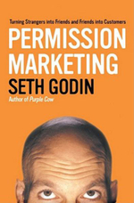 Permission Marketing : Turning Strangers into Friends and Friends into Customers - Seth Godin