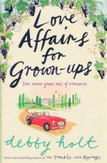 Love Affairs for Grown-Ups : You Never Grow Out Of Romance - Debby Holt