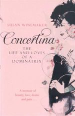 Concertina : The Life and Loves of a Dominatrix - Susan Winemaker